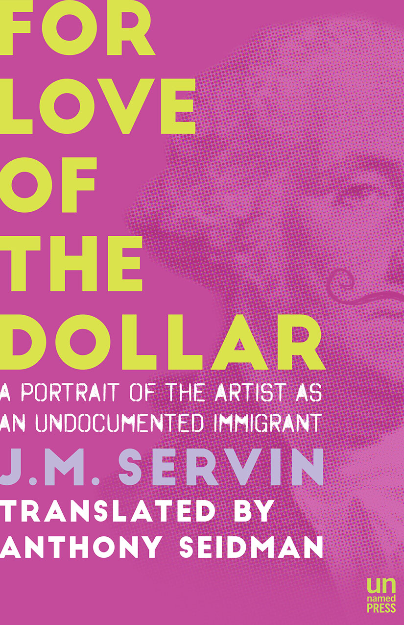 For Love of the Dollar by J.M. Servín, translated by Anthony Seidman