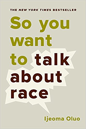 So You Want to Talk About Race by Ijeoma Oluo