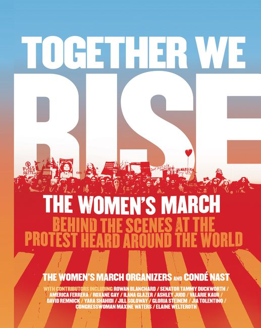 Together We Rise by The Women's March Organizers and Condé Nast