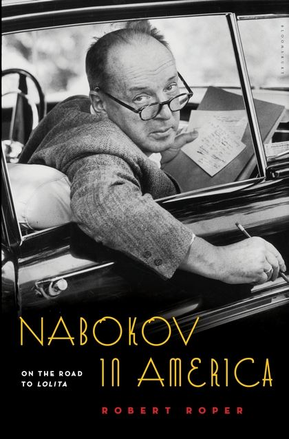 Nabokov in America: On the Road to Lolita by Robert Roper