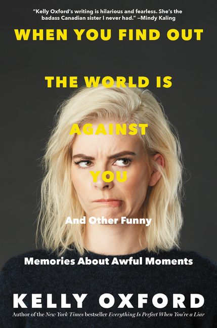 When You Find Out the World Is Against You by Kelly Oxford