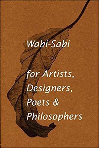 Wabi-Sabi for Artists, Designers, Poets & Philosophers by Leonard Koren