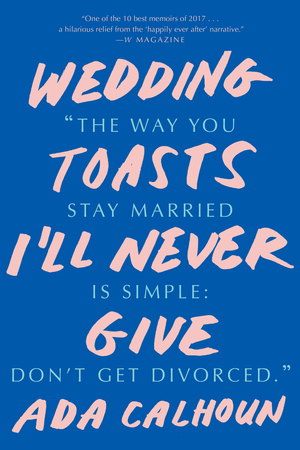 The cover of the book Wedding Toasts I'll Never Give