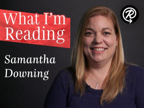 What I'm Reading: Samantha Downing